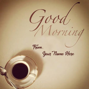 Special Name Wishes Good Morning Tea Cup Image
