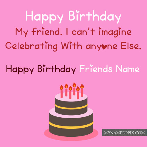 Happy Birthday Friend Name Write Status Images Create Online