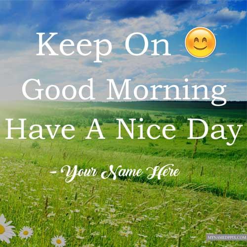 Write Name Good Morning Wishes Keep Smiling Greeting Card Photos